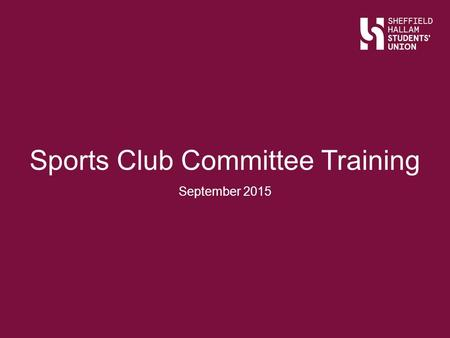 Sports Club Committee Training September 2015. Welcome.
