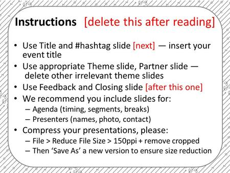 Instructions[delete this after reading] Use Title and #hashtag slide [next] — insert your event title Use appropriate Theme slide, Partner slide — delete.