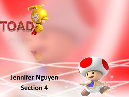 Jennifer Nguyen Section 4 1 2  Toad is one of Princess Peach's most trusted and loyal followers.  He gives advice to Mario and his friends during.
