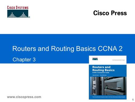Www.ciscopress.com Routers and Routing Basics CCNA 2 Chapter 3 1.