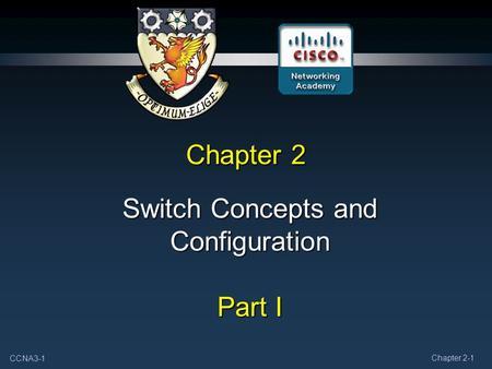 CCNA3-1 Chapter 2-1 Chapter 2 <strong>Switch</strong> Concepts and Configuration Part I.