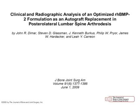Clinical and Radiographic Analysis of an Optimized rhBMP- 2 Formulation as an Autograft Replacement in Posterolateral Lumbar Spine Arthrodesis by John.