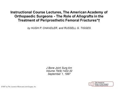 Instructional Course Lectures, The American Academy of Orthopaedic Surgeons - The Role of Allografts in the Treatment of Periprosthetic Femoral Fractures*†