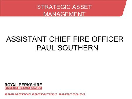 STRATEGIC ASSET MANAGEMENT ASSISTANT CHIEF FIRE OFFICER PAUL SOUTHERN.