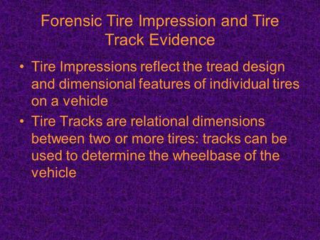 Forensic Tire Impression and Tire Track Evidence Tire Impressions reflect the tread design and dimensional features of individual tires on a vehicle Tire.