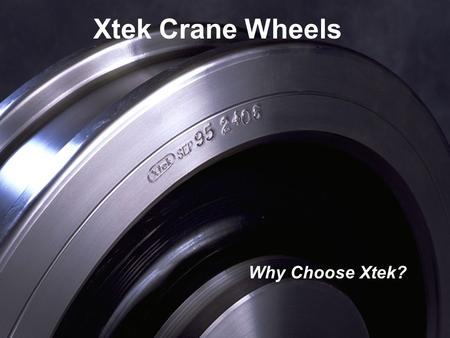 Why Choose Xtek? Xtek Crane Wheels. Crane Maintenance Spending Survey Results From AIST Crane Symposium Wheel Assemblies 43%