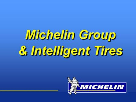 1 Update: november 2002 Michelin Group & Intelligent Tires.