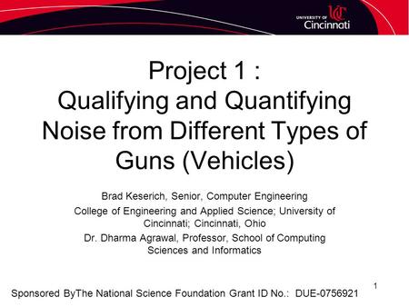 Project 1 : Qualifying and Quantifying Noise from Different Types of Guns (Vehicles) Brad Keserich, Senior, Computer Engineering College of Engineering.