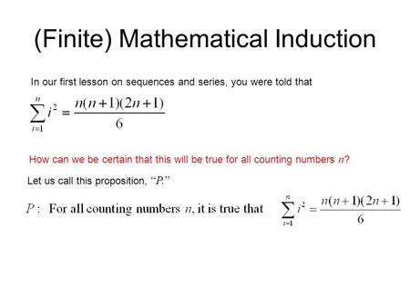 (Finite) Mathematical Induction In our first lesson on sequences and series, you were told that How can we be certain that this will be true for all counting.