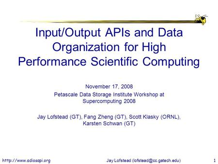 Jay Lofstead Input/Output APIs and Data Organization for High Performance Scientific Computing November.