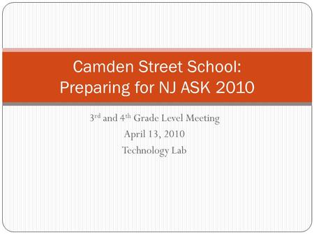 3 rd and 4 th Grade Level Meeting April 13, 2010 Technology Lab Camden Street School: Preparing for NJ ASK 2010.