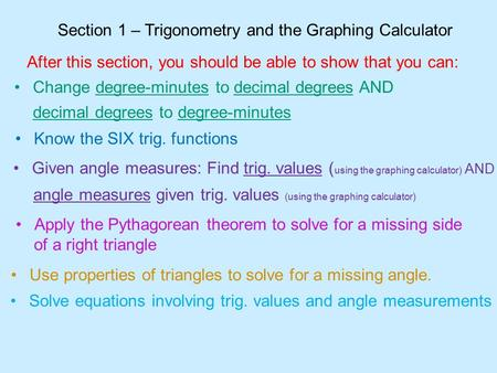 Section 1 – Trigonometry and the Graphing Calculator After this section, you should be able to show that you can: Know the SIX trig. functions Change degree-minutes.