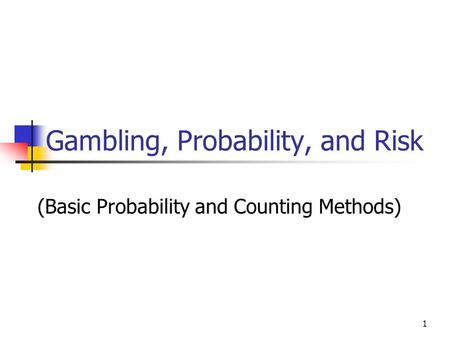 1 Gambling, Probability, and Risk (Basic Probability and Counting Methods)