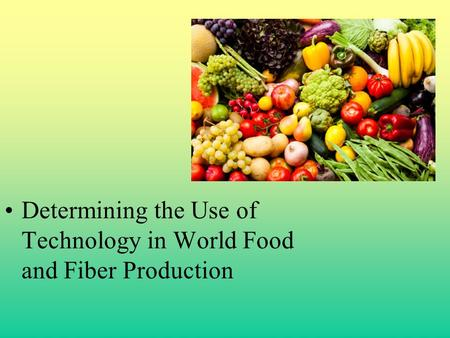 Determining the Use of Technology in World Food and Fiber Production.