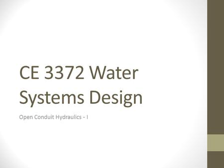 CE 3372 Water Systems Design Open Conduit Hydraulics - I.