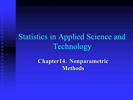 Statistics in Applied Science and Technology Chapter14. Nonparametric Methods.