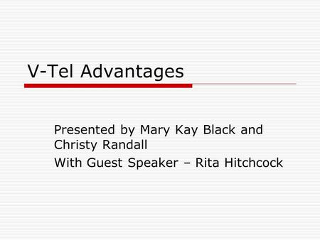 V-Tel Advantages Presented by Mary Kay Black and Christy Randall With Guest Speaker – Rita Hitchcock.