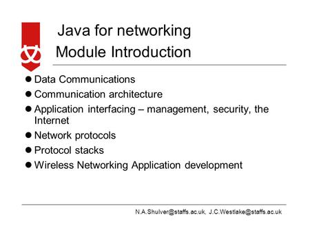 Java for networking Module Introduction Data Communications Communication architecture Application.