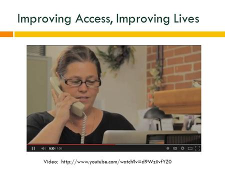 Improving Access, Improving Lives Video: