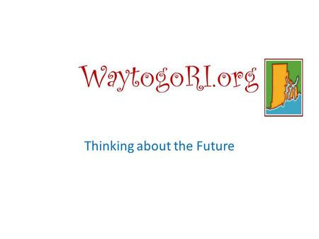 WaytogoRI.org Thinking about the Future. Fact: Middle School Students who have a plan beyond high school and a program of study to achieve it, perform.