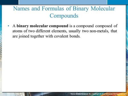 Names and Formulas of Binary Molecular Compounds A binary molecular compound is a compound composed of atoms of two different elements, usually two non-metals,