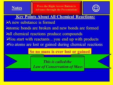 Notes Key Points About All Chemical Reactions:  A new substance is formed NN o atoms are lost or gained during chemical reactions  atomic bonds are.