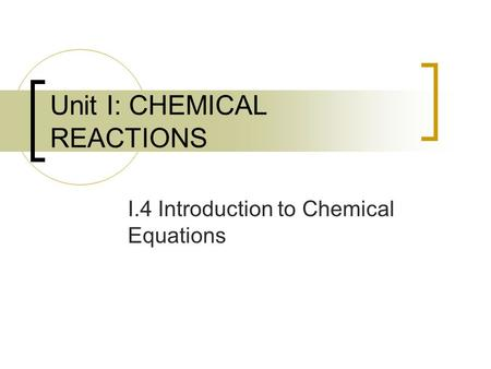 Unit I: CHEMICAL REACTIONS I.4 Introduction to Chemical Equations.