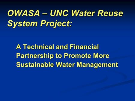 OWASA – UNC Water Reuse System Project: A Technical and Financial Partnership to Promote More Sustainable Water Management.
