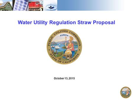 1 Water Utility Regulation Straw Proposal October 13, 2015.