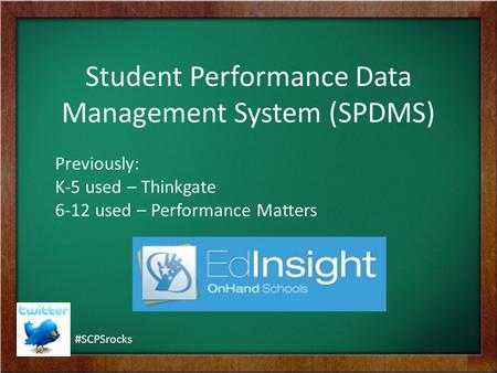 Student Performance Data Management System (SPDMS) Previously: K-5 used – Thinkgate 6-12 used – Performance Matters #SCPSrocks.