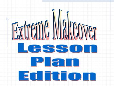 Plans: They help you reach your destination. Today's Objectives Prepare lesson plans that engage students in learning process. Create a lesson plan for.