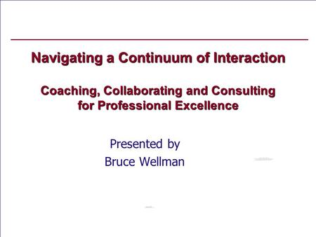 Mentoring Matters - Copyright 2004 – MiraVia LLC – All rights reserved Navigating a Continuum of Interaction Coaching, Collaborating and Consulting for.