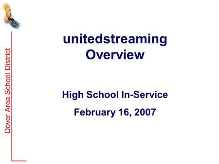 Dover Area School District unitedstreaming Overview High School In-Service February 16, 2007.