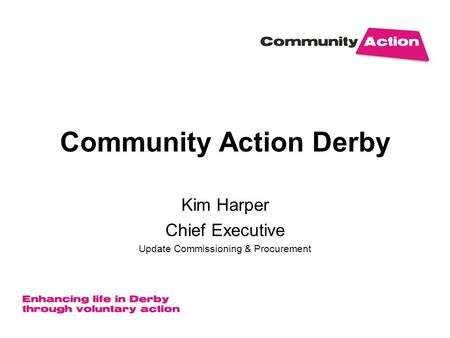Community Action Derby Kim Harper Chief Executive Update Commissioning & Procurement.