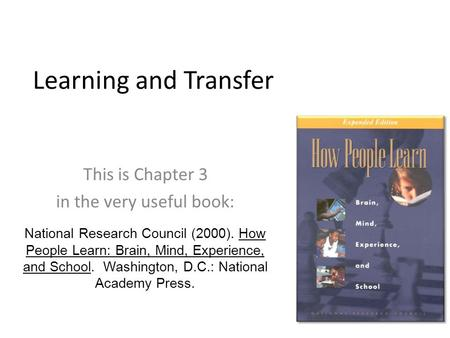 Learning and Transfer This is Chapter 3 in the very useful book: National Research Council (2000). How People Learn: Brain, Mind, Experience, and School.