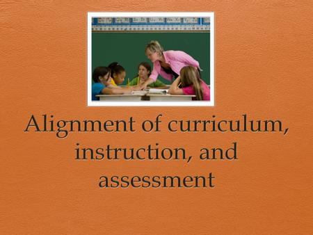 What does alignment look like? CurriculumAssessmentInstruction  Instructional tasks are connected to curriculum expectations  Assessment tasks are similar.