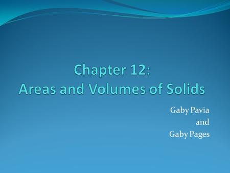 Gaby Pavia and Gaby Pages. Section 12-1 Bases: congruent polygons lying in parallel planes Altitude: segment joining the two base planes and perpendicular.