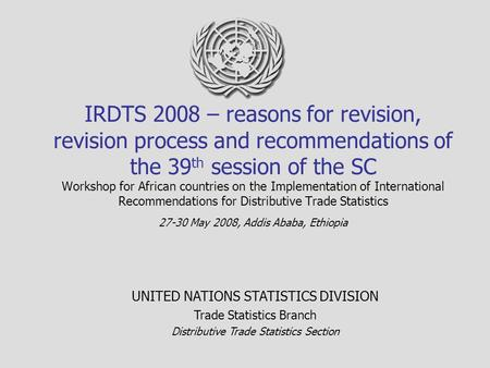 IRDTS 2008 – reasons for revision, revision process and recommendations of the 39 th session of the SC Workshop for African countries on the Implementation.