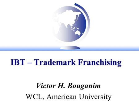IBT – Trademark Franchising Victor H. Bouganim WCL, American University.