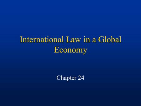 International Law in a Global Economy Chapter 24.