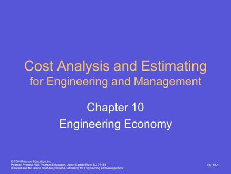 Ch 10-1 © 2004 Pearson Education, Inc. Pearson Prentice Hall, Pearson Education, Upper Saddle River, NJ 07458 Ostwald and McLaren / Cost Analysis and Estimating.