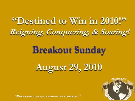 """Destined to Win in 2010!"" Reigning, Conquering, & Soaring! Breakout Sunday August 29, 2010 ""Destined to Win in 2010!"" Reigning, Conquering, & Soaring!"
