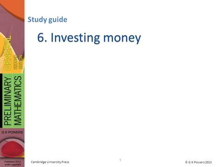  G K Powers 2013 Cambridge University Press 6. Investing money Study guide 1.