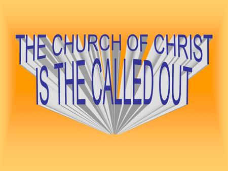 The Bible identifies the church in a number of ways – it is the called out, the family of God, the kingdom of God and of Christ, the body of Christ, the.