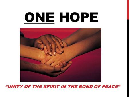 "ONE HOPE ""UNITY OF THE SPIRIT IN THE BOND OF PEACE"""