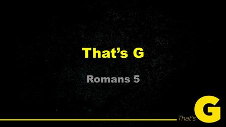 That's G Romans 5. Romans 5.1-11, 18-21 Therefore, since we have been justified by faith, we have peace with God through our Lord Jesus Christ. 2 Through.