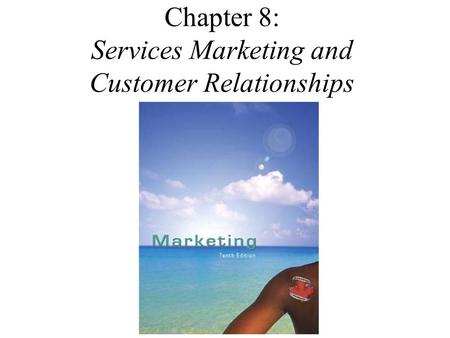 Chapter 8: Services Marketing and Customer Relationships.