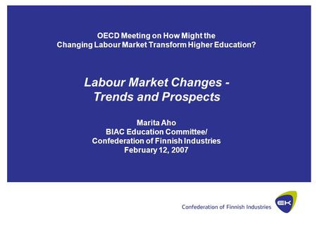 OECD Meeting on How Might the Changing Labour Market Transform Higher Education? Labour Market Changes - Trends and Prospects Marita Aho BIAC Education.