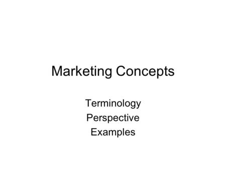 Marketing Concepts Terminology Perspective Examples.