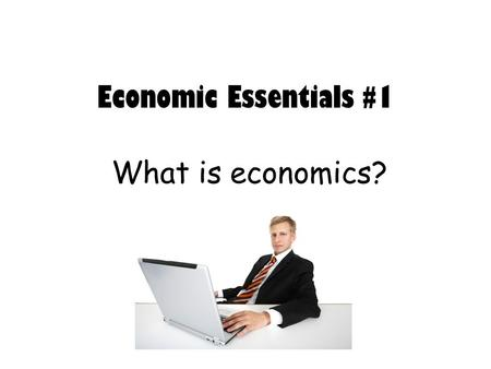 Economic Essentials #1 What is economics?. Economics The study of the choices people make to satisfy wants and needs.